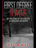First Degree Rage: The True Story of 'The Assassin, ' An Obsession, and Murder