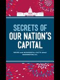 Secrets of Our Nation's Capital: Weird and Wonderful Facts about Washington, DC