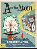 A is for Atom: A Midcentury Alphabet: A Midcentury Alphabet