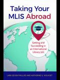 Taking Your MLIS Abroad: Getting and Succeeding in an International Library Job