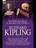 The Collected Supernatural and Weird Fiction of Rudyard Kipling: Thirty-Eight Short Stories of the Strange and Unusual