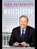 Whistlestop: My Favorite Stories from Presidential Campaign History
