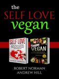 Self Love, Vegan: 2 Books in 1! Love Your Inside World & Outside World; 30 Days of Self Love & 30 Days of Vegan Recipes and Meal Plans