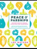 Peace & Parsnips: Adventurous Vegan Cooking for Everyone: 200 Plant-Based Recipes Bursting with Vitality & Flavor, Inspired by Love & Tr