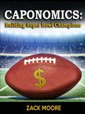 Caponomics: Building Super Bowl Champions