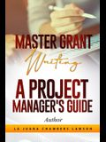 Master Grant Writing: A Project Manager's Guide