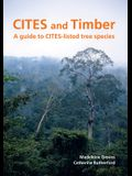 Cites and Timber: A Guide to Cites-Listed Tree Species