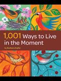 1,001 Ways to Live in the Moment