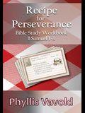 Recipe for Perserverance: Bible Study Workbook 1 Samuel 1-3