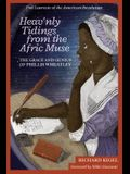 Heav'nly Tidings from the Afric Muse: The Grace and Genius of Phillis Wheatley: Poet Laureate of the American Revolution