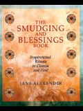 The Smudging and Blessings Book: Inspirational Rituals to Cleanse and Heal