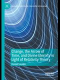Change, the Arrow of Time, and Divine Eternity in Light of Relativity Theory