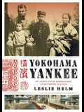 Yokohama Yankee: My Family's Five Generations as Outsiders in Japan