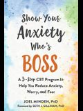 Show Your Anxiety Who's Boss: A Three-Step CBT Program to Help You Reduce Anxious Thoughts and Worry