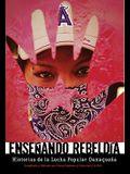 Enseñando Rebeldía: Historias de la Lucha Popular Oaxaqueña
