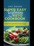 Super Easy Vegetarian Keto Cookbook: The proven way to lose weight healthily with the ketogenic diet, even if you're a clueless beginner