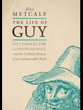 The Life of Guy: Guy Fawkes, the Gunpowder Plot, and the Unlikely History of an Indispensable Word