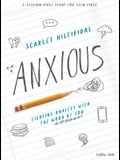 Anxious - Teen Girls' Bible Study Book: Fighting Anxiety with the Word of God