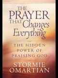 The Prayer That Changes Everything®: The Hidden Power of Praising God (Omartian, Stormie)