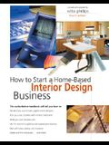How to Start a Home-Based Interior Design Business, 4th (Home-Based Business Series)