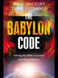 The Babylon Code: Solving the Bible's Greates