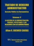 Tratado de Derecho Administrativo. Tomo V. La Accion de la Administracion: Los Poderes, Potestades Y Relaciones Con Los Administrados