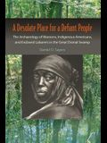 A Desolate Place for a Defiant People: The Archaeology of Maroons, Indigenous Americans, and Enslaved Laborers in the Great Dismal Swamp