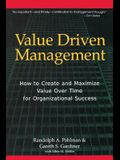 Value Driven Management: How to Create and Maximize Value Over Time for Organizational Success
