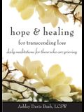 Hope & Healing for Transcending Loss: Daily Meditations for Those Who Are Grieving (Meditations for Grief, Grief Gift, Bereavement Gift)
