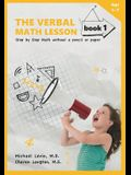 The Verbal Math Lesson, Book 1: Step by Step Math Without Pencil or Paper