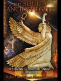 The Soul of Ancient Egypt: Restoring the Spiritual Engine of the World