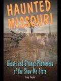 Haunted Missouri: Ghosts and Strange Phenomena of the Show Me State