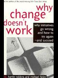 Why Change Doesn't Work: Why Initiatives Go Wrong and How to Try Again and Succeed