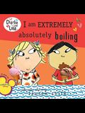I Am Extremely Absolutely Boiling (Charlie and Lola)