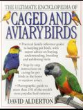 The Ultimate Encyclopedia of Caged and Aviary Birds: A Practical Family Reference Guide to Keeping Pet Birds, with Expert Advice on Buying, Understand