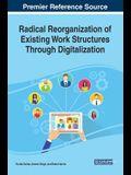Radical Reorganization of Existing Work Structures Through Digitalization
