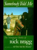 Somebody Told Me: The Newspaper Stories of Rick Bragg