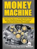 Money Machine: A Quick and Easy Beginner's All-Ages Guide to Stock Market Investing and Building Passive Income without the Risk of T