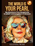 The World is Your Pearl: My Adventures from Bougainville to Ladakh and Everywhere in Between