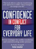 Confidence In Conflict For Everyday Life: How to Prevent and Manage the Inevitable Confilct in Your Work and Personal Life