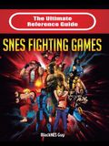 The Ultimate Reference Guide to Snes Fighting Games