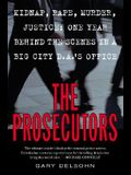 The Prosecutors: Kidnap, Rape, Murder, Justice: One Year Behind the Scenes in a Big City D.A.'s Office