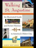 Walking St. Augustine: An Illustrated Guide and Pocket History to America's Oldest City