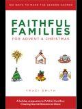 Faithful Families for Advent and Christmas: 100 Ways to Make the Season Sacred