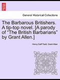 The Barbarous Britishers. a Tip-Top Novel. [A Parody of The British Barbarians by Grant Allen.]