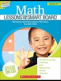 Math Lessons for the Smart Board(tm) Grades K-1: Motivating, Interactive Lessons That Teach Key Math Skills [With CDROM]