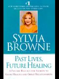 Past Lives, Future Healing: A Psychic Reveals the Secrets to Good Health and Great Relationships