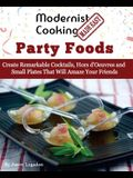Modernist Cooking Made Easy: Party Foods: Create Remarkable Cocktails, Hors d'Oeuvres and Small Plates That Will Amaze Your Friends