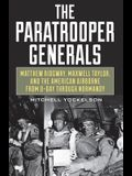 The Paratrooper Generals: Matthew Ridgway, Maxwell Taylor, and the American Airborne from D-Day Through Normandy