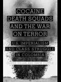 Cocaine, Death Squads, and the War on Te: U.S. Imperialism and Class Struggle in Colombia